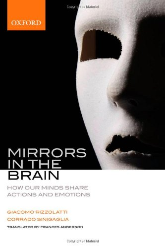 Mirrors in the Brain: How Our Minds Share Actions, Emotions, and Experience