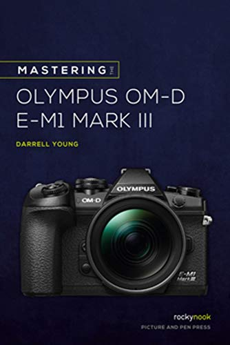 Price comparison product image Mastering the Olympus OM-D E-M1 Mark III (The Mastering Camera Guide Series)