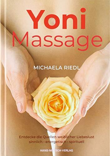 Yoni Massage. Entdecke die Quellen weiblicher Liebeslust - sinnlich-energetisch-spirituell
