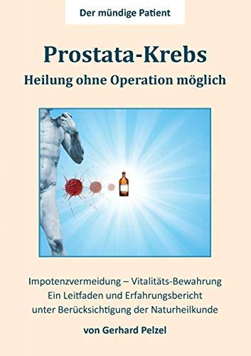 Prostata-Krebs - Heilung ohne Operation möglich: Ein Erfahrungsbericht und Leitfaden unter Berücksichtigung der Naturheilkunde