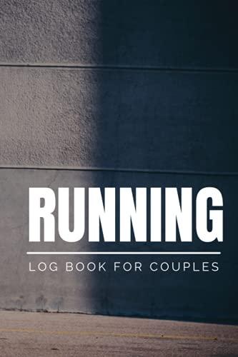 Running Log Book For Couples: Running Journal 2021, Runners Training Diary, Running Planner 2021, Jogging Journal, Running Tracker ... Log, 6 X 9, men and women, Gift For Couples