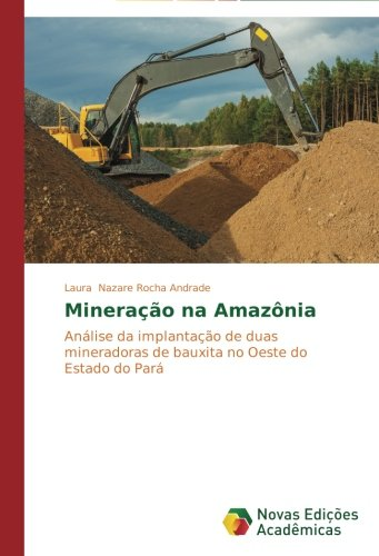Mineração na Amazônia: Análise da implantação de duas mineradoras de bauxita no Oeste do Estado do Pará