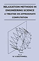 Relaxation Methods In Engineering Science - A Treatise On Approximate Computation