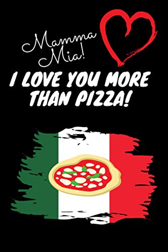 Mamma Mia! I Love You More Than Pizza!: Gag Notebook Gif...