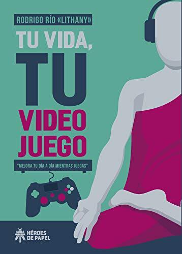 Tu vida, tu videojuego: Mejora tu día a...