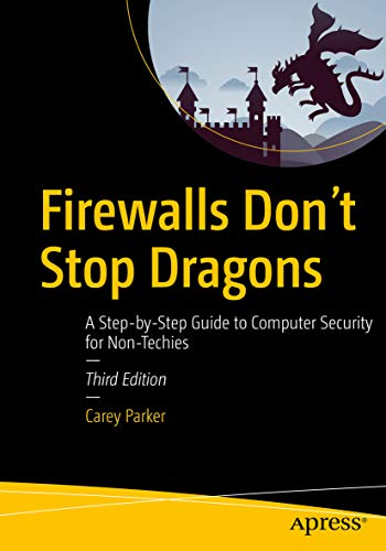Firewalls Don't Stop Dragons: A Step-by-Step Guide to Computer Security for Non-Techies (English Edition)