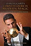 Jean Hugard's Complete Course in Modern Magic: Skills and Sorcery for the Aspiring Magician
