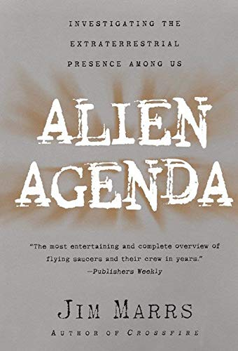 Alien Agenda: Investigating the Extraterrestrial Presence Among Us