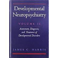 Developmental Neuropsychiatry: Volume II: Assessment, Diagnosis, and Treatment of Developmental Disorders