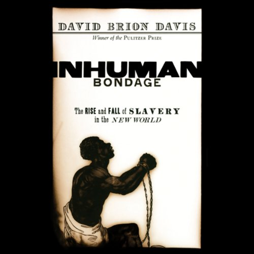 Inhuman Bondage     The Rise and Fall of Slavery in the New World              Written by:                                                                                                                                 David Brion Davis                               Narrated by:                                                                                                                                 Raymond Todd                      Length: 16 hrs and 38 mins     2 ratings     Overall 4.5