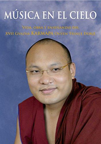 Música en el cielo: Vida, obra y enseñanzas del XVII Gyalwa Karmapa Ogyen Trinle Dorje