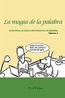 La magia de la palabra. Volumen 1: Guía para la escritura creativa en español.