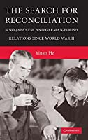 The Search for Reconciliation: Sino-Japanese and German-Polish Relations since World War II