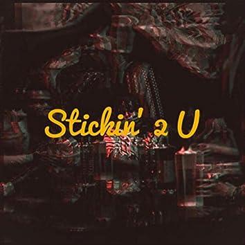 Stickin' 2 U