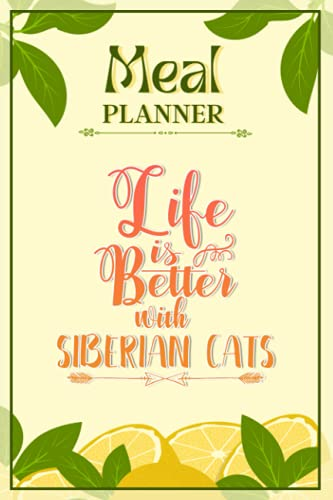 Weekly Meal Planner Notebook - Life Is Better With Siberian Cats: Track And Plan Your Meals Weekly (52 Week Food Planner / Diary / Log / Journal / Calendar): Meal Prep And Planning Grocery List