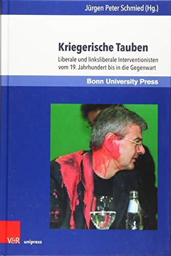 Kriegerische Tauben: Liberale und linksliberale Interventionisten vom 19. Jahrhundert bis in die Gegenwart (Internationale Beziehungen. Theorie und Geschichte, Band 15)