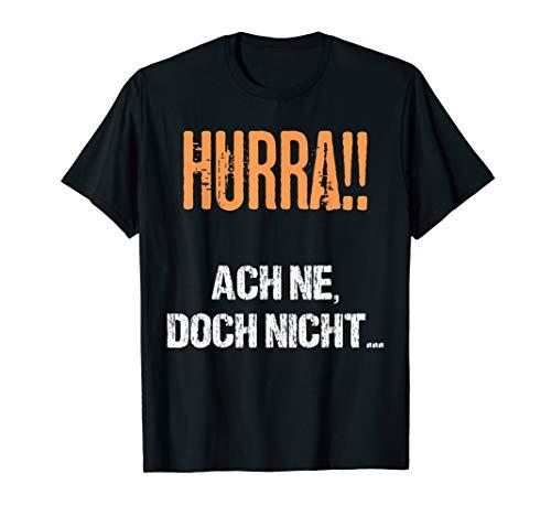Hurra! Ach nee, doch nicht Witziger Spruch Geschenk Outfit T-Shirt