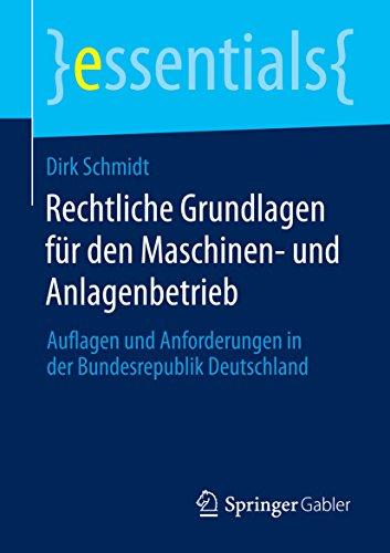 Rechtliche Grundlagen für den Maschinen- und Anlagenbetrieb: Auflagen und Anforderungen in der Bundesrepublik Deutschland (essentials)