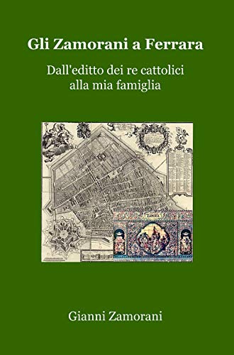 Gli Zamorani a Ferrara. Dall'editto dei re cattolici alla mia famiglia (La community di ilmiolibro.it)