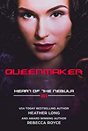 Queenmaker (Heart of the Nebula Book 1)