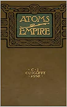 Atoms of Empire by [Charles John  Cutcliffe Wright Hyne]