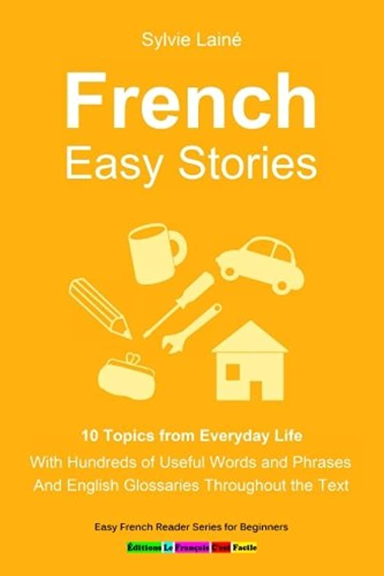 自発カフェテリア遺伝的French Easy Stories, 10 Topics from Everyday Life: With Hundreds of Useful Words and Phrases (Easy French Reader Series for Beginners)