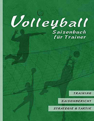 Volleyball Saisonbuch für Trainer: Grüne Edition I Training • Saisonbericht • Strategie & Taktik I 90 Seiten im Softcover I für ehrenamtliche Trainer ... Coaches I Amerikanisches Großformat: ca. A4