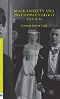 Male Anxiety and Psychopathology in Film: Comedy Italian Style (Italian and Italian American Studies)
