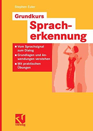 Grundkurs Spracherkennung: Vom Sprachsignal zum Dialog - Grundlagen und Anwendungen verstehen - Mit praktischen Übungen (Computational Intelligence)