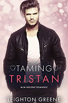 Taming Tristan (MM Holiday Romance Book 2) by [Leighton Greene]