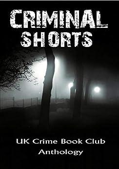 Criminal Shorts: UK Crime Book Club Anthology by [Will Templeton, Kath Middleton]