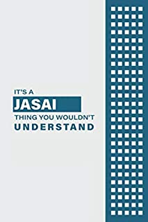 IT'S A JASAI THING YOU WOULDN'T UNDERSTAND: Lined Notebook / Journal Gift, 6x9, Soft Cover, 120 Pages, Glossy Finish