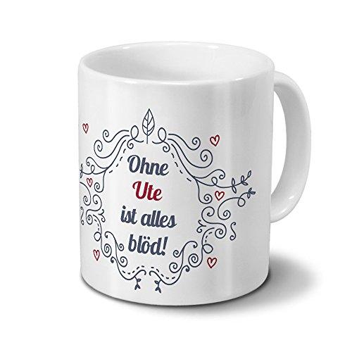 Tasse mit Namen Ute - Motiv Ohne Ute ist alles blöd - Ornamente Design - Namenstasse, Kaffeebecher, Mug, Becher, Kaffeetasse - Farbe Weiß