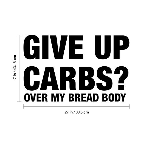 "Vinyl Wall Art Decal - Give Up Carbs? Over My Bread Body - 17"" x 27"" - Trendy Fu"