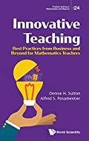 Innovative Teaching: Best Practices from Business and Beyond for Mathematics Teachers (Problem Solving in Mathematics and Beyond)