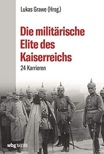 Die militärische Elite des Kaiserreichs: 25 Lebensläufe