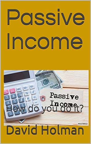 Passive Income: How do you do it? (English Edition)