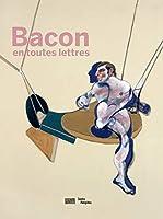 Bacon, En Toutes Lettres - Catalogue De L'Exposition