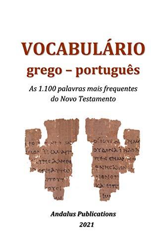 Vocabulário grego – português: As 1.100 palavras mais frequentes do Novo Testamento (Línguas da Bíblia e do Alcorão Livro 2)