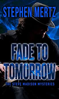 Fade To Tomorrow (The Steve Madison Mysteries Book 2) by [Stephen Mertz]