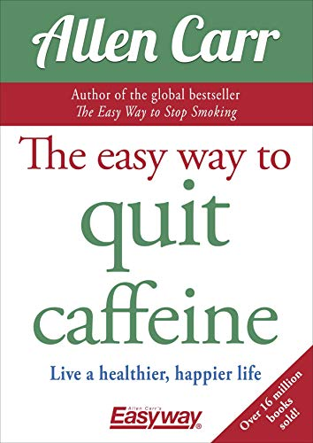 The Easy Way to Quit Caffeine: Live a Healthier, Happier Life: 12 (Allen Carr's Easyway)