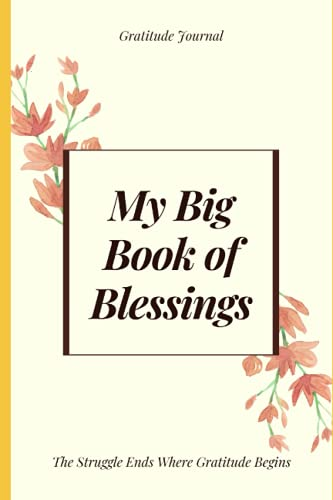My Big Book Of Blessings: The Struggle Ends Where Gratitude Begins