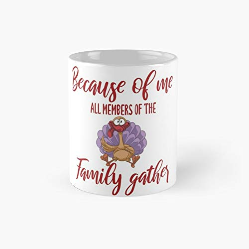 Because of Me All Members The Family Gather Classic T-Shirt Happy Thanksgiving Thanksgiving Day Turkey Day November Mom Wife Mother Funny Classic Mug