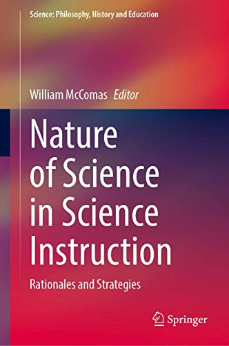 Compare Textbook Prices for Nature of Science in Science Instruction: Rationales and Strategies Science: Philosophy, History and Education 1st ed. 2020 Edition ISBN 9783030572389 by McComas, William