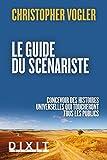 Le guide du scénariste - Concevoir des histoires universelles qui toucheront tous les publics