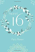 "Floral Sweet 16 Birthday Party Planner in Teal: 16th Birthday Organizer 6"" x 9"" 120 page paperback"