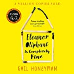 Eleanor Oliphant Is Completely Fine                   By:                                                                                                                                 Gail Honeyman                               Narrated by:                                                                                                                                 Cathleen McCarron                      Length: 11 hrs and 36 mins     12,943 ratings     Overall 4.7