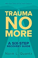 Trauma No More: A Six-Step Recovery Guide: With Fast Track and Full Track Options