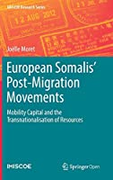 European Somalis' Post-Migration Movements: Mobility Capital and the Transnationalisation of Resources (IMISCOE Research Series)