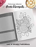 Coloriage détente - fleurs et bouquets - Manifestation - Meditation - Relaxation - Livre de coloriage pour adultes - Volume 1: Motifs relaxants et apaisants